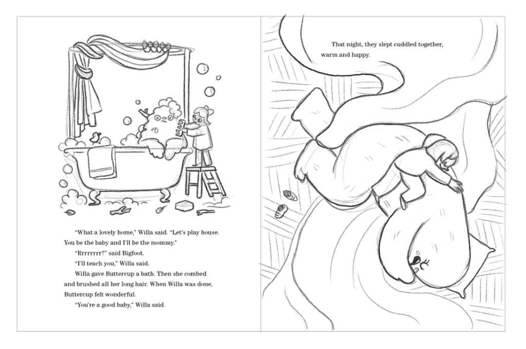 Sketch of a page with two compositions, the first one is an illustration in which Willa is bathing Buttercup the bigfoot, the second shows Willa sleeping on Buttercup.